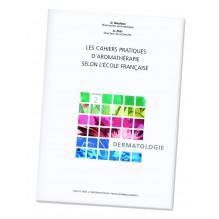 Les cahiers pratiques de l'aromathérapie selon l'Ecole Française. Volume 2 : Dermatologie