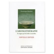 L'Aromathérapie : Se soigner par les huiles essentielles - D. Baudoux