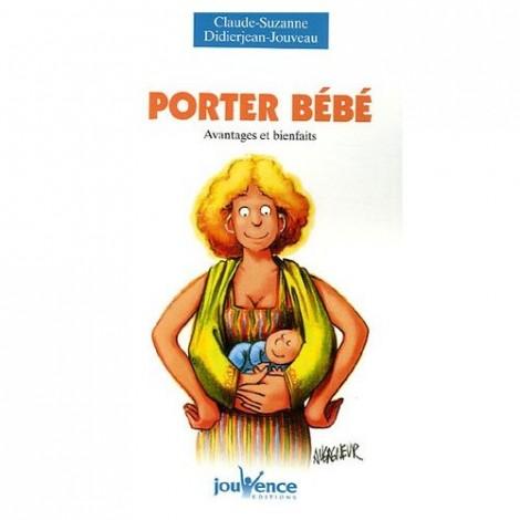 Porter bébé   avantages et bienfaits (Claude-Suzanne Didierjean-Jouveau) 6997ed83305